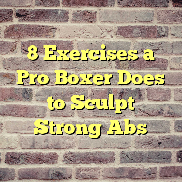 8 Exercises a Pro Boxer Does to Sculpt Strong Abs