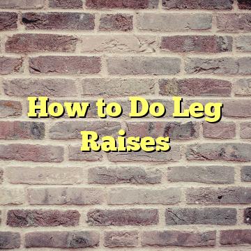 How to Do Leg Raises