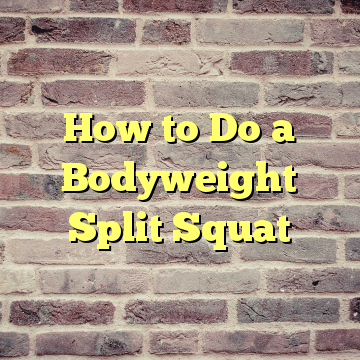 How to Do a Bodyweight Split Squat