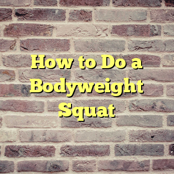 How to Do a Bodyweight Squat