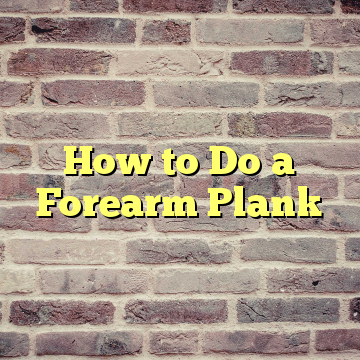 How to Do a Forearm Plank