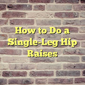 How to Do a Single-Leg Hip Raises