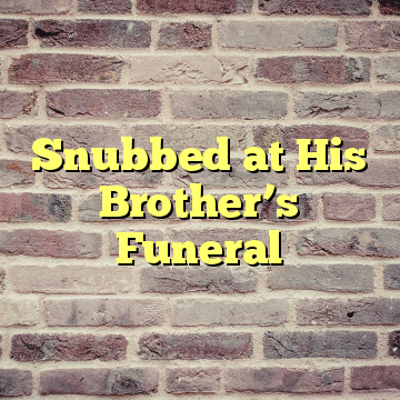 Snubbed at His Brother's Funeral