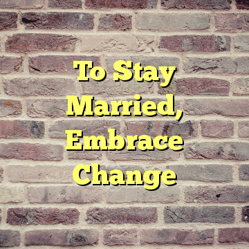 To Stay Married, Embrace Change