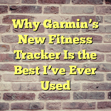 Why Garmin's New Fitness Tracker Is the Best I've Ever Used