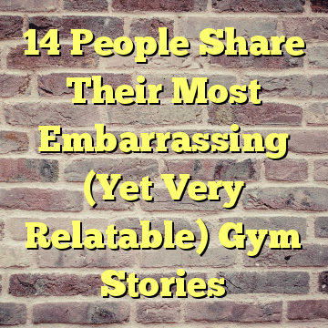 14 People Share Their Most Embarrassing (Yet Very Relatable) Gym Stories