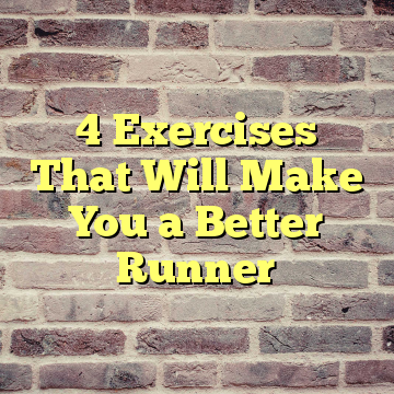 4 Exercises That Will Make You a Better Runner
