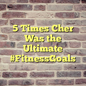 5 Times Cher Was the Ultimate #FitnessGoals