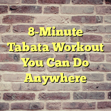 8-Minute Tabata Workout You Can Do Anywhere
