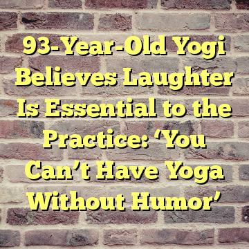 93-Year-Old Yogi Believes Laughter Is Essential to the Practice: 'You Can't Have Yoga Without Humor'