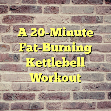A 20-Minute Fat-Burning Kettlebell Workout