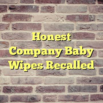 Honest Company Baby Wipes Recalled