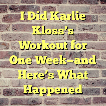 I Did Karlie Kloss's Workout for One Week—and Here's What Happened