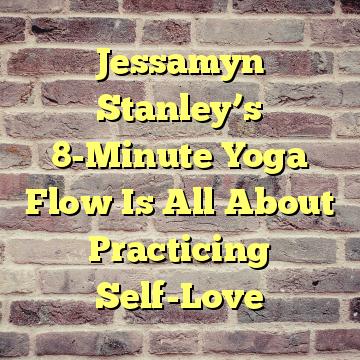 Jessamyn Stanley's 8-Minute Yoga Flow Is All About Practicing Self-Love