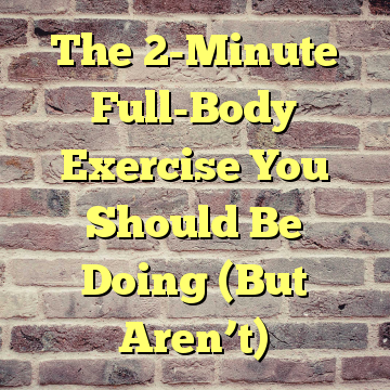 The 2-Minute Full-Body Exercise You Should Be Doing (But Aren't)