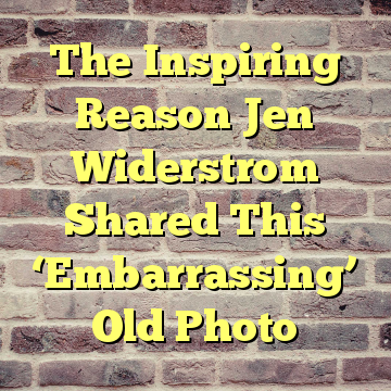 The Inspiring Reason Jen Widerstrom Shared This 'Embarrassing' Old Photo