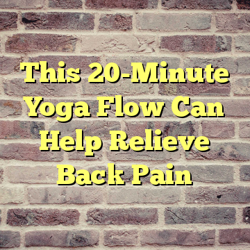 This 20-Minute Yoga Flow Can Help Relieve Back Pain