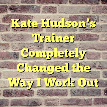 Kate Hudson's Trainer Completely Changed the Way I Work Out
