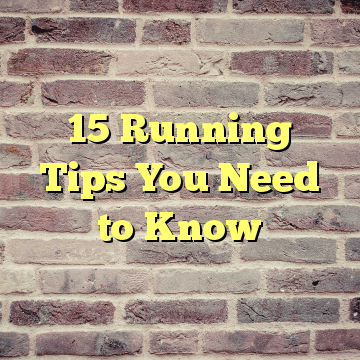 15 Running Tips You Need to Know