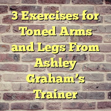 3 Exercises for Toned Arms and Legs From Ashley Graham's Trainer