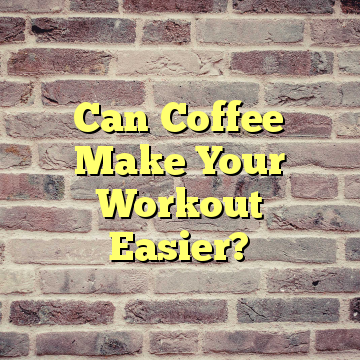 Can Coffee Make Your Workout Easier?