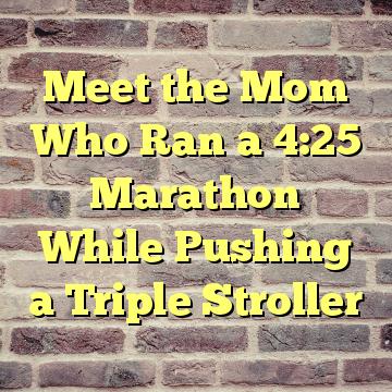 Meet the Mom Who Ran a 4:25 Marathon While Pushing a Triple Stroller