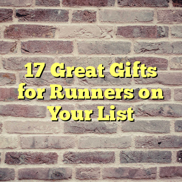 17 Great Gifts for Runners on Your List