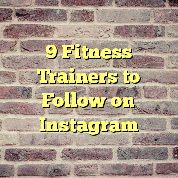 9 Fitness Trainers to Follow on Instagram