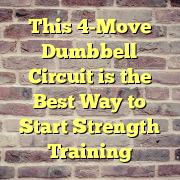 This 4-Move Dumbbell Circuit is the Best Way to Start Strength Training