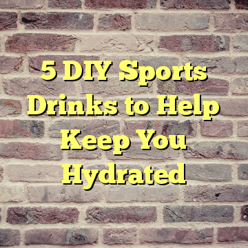 5 DIY Sports Drinks to Help Keep You Hydrated