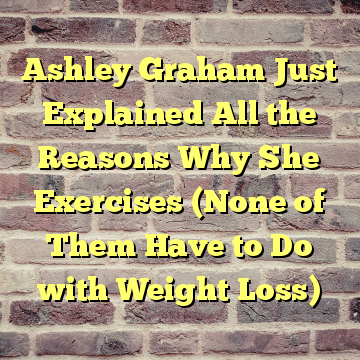 Ashley Graham Just Explained All the Reasons Why She Exercises (None of Them Have to Do with Weight Loss)