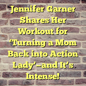 Jennifer Garner Shares Her Workout for 'Turning a Mom Back into Action Lady'—and It's Intense!