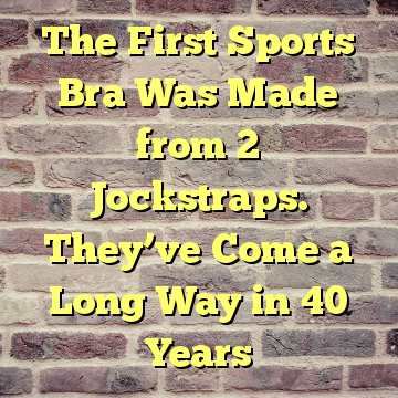 The First Sports Bra Was Made from 2 Jockstraps. They've Come a Long Way in 40 Years