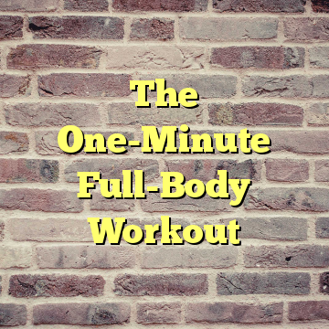 The One-Minute Full-Body Workout