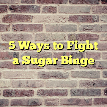 5 Ways to Fight a Sugar Binge