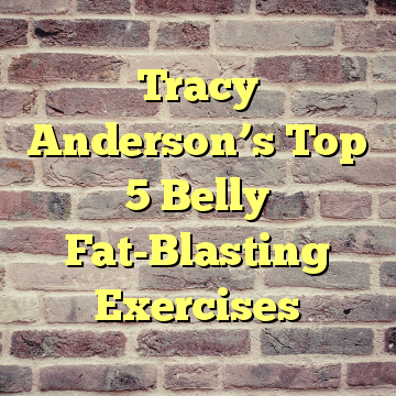 Tracy Anderson's Top 5 Belly Fat-Blasting Exercises