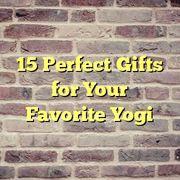 15 Perfect Gifts for Your Favorite Yogi