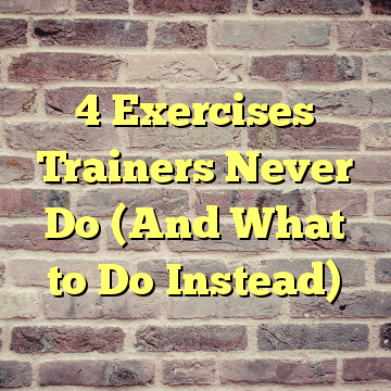 4 Exercises Trainers Never Do (And What to Do Instead)