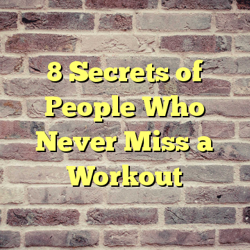 8 Secrets of People Who Never Miss a Workout