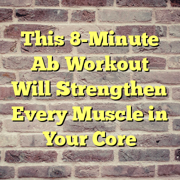 This 8-Minute Ab Workout Will Strengthen Every Muscle in Your Core