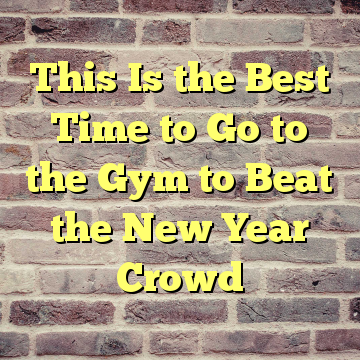This Is the Best Time to Go to the Gym to Beat the New Year Crowd