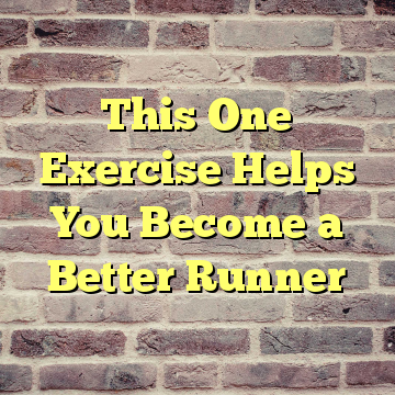 This One Exercise Helps You Become a Better Runner