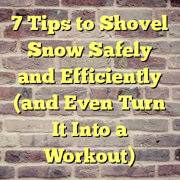 7 Tips to Shovel Snow Safely and Efficiently (and Even Turn It Into a Workout)