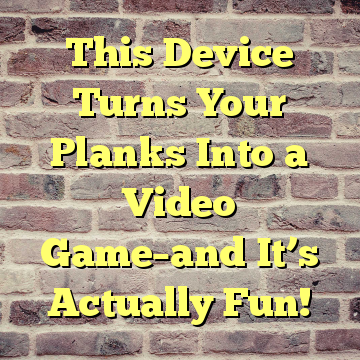 This Device Turns Your Planks Into a Video Game–and It's Actually Fun!