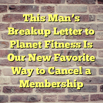 This Man's Breakup Letter to Planet Fitness Is Our New Favorite Way to Cancel a Membership