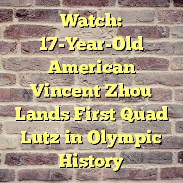 Watch: 17-Year-Old American Vincent Zhou Lands First Quad Lutz in Olympic History