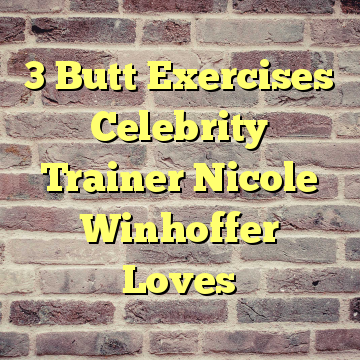 3 Butt Exercises Celebrity Trainer Nicole Winhoffer Loves
