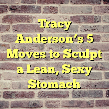 Tracy Anderson's 5 Moves to Sculpt a Lean, Sexy Stomach