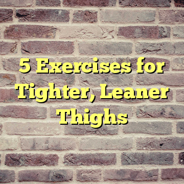 5 Exercises for Tighter, Leaner Thighs