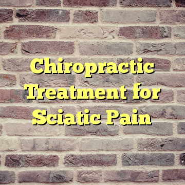 Chiropractic Treatment for Sciatic Pain